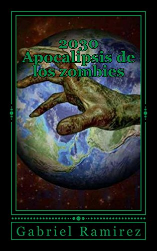 2030 Apocalipsis De Los Zombies (The Gabriel Ramirez series nº 4)