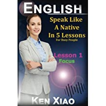 English: Speak English Like a Native in 5 Lessons for Busy People, Lesson 1: Focus