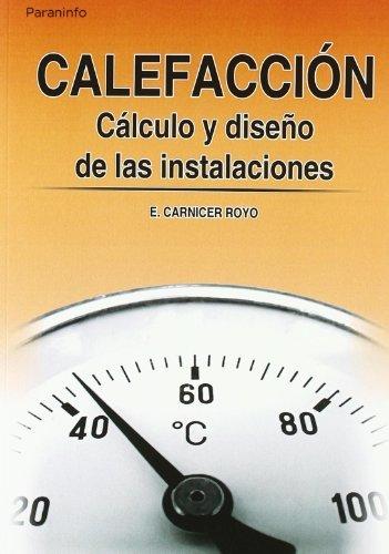 CALEFACCIÓN. CALCULO Y DISEÑO DE LAS INSTALACIONES por ENRIQUE CARNICER