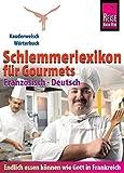Reise Know-How  Schlemmerlexikon für Gourmets - Wörterbuch Französisch-Deutsch: Kauderwelsch-Wörterbuch