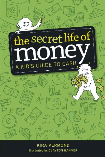 The Secret Life of Money: A Kid\'s Guide to Cash
