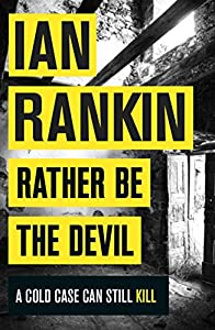 Rather Be the Devil: The brand new Rebus bestseller (Inspector Rebus 21)
