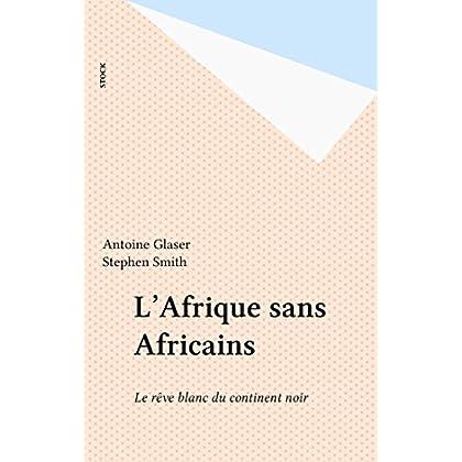 L'Afrique sans Africains: Le rêve blanc du continent noir (Essais Documents)