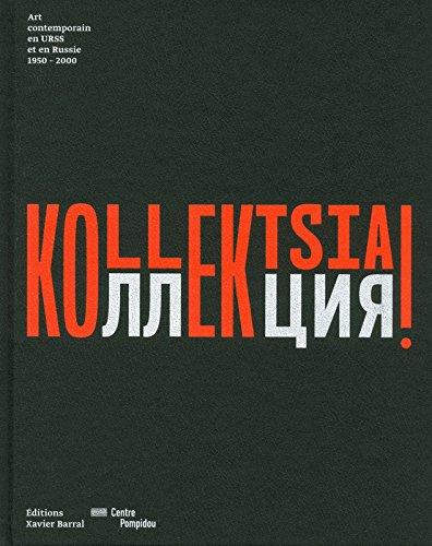 Kollektsia ! Art contemporain en Urss et en Russie 1950-2000 par Nicolas Liucci-goutnikov