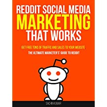REDDIT SOCIAL MEDIA MARKETING THAT WORKS: Get Free Tons Of Traffic And Sales To Your Website, The Ultimate Marketer's' Guide To Reddit (English Edition)