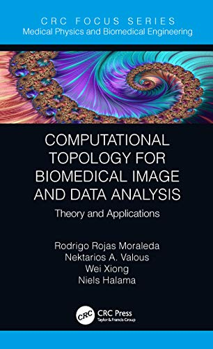Computational Topology for Biomedical Image and Data Analysis: Theory and Applications (Focus Series in Medical Physics and Biomedical Engineering) (English Edition) (Computational Medicine)