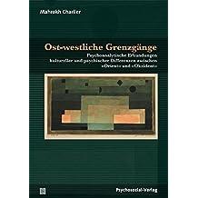 Ost-westliche Grenzgänge: Psychoanalytische Erkundungen kultureller und psychischer Differenzen zwischen »Orient« und »Okzident« (Forum Psychosozial)