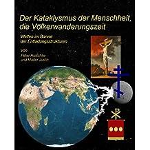 Der Kataklysmus der Menschheit, die Völkerwanderungszeit: Welten im Banne der Entladungsstrukturen