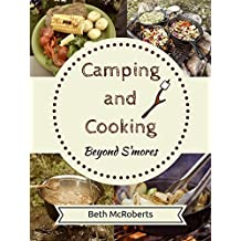 Camping and Cooking Beyond S'mores: Outdoors Cooking Guide and Cookbook for Beginner Campers (Happier Outdoors) (English Edition)