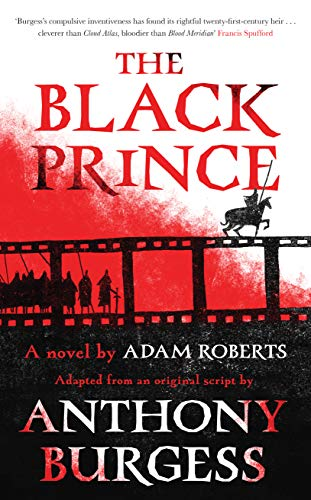 The Black Prince: Adapted from an original script by Anthony Burgess (English Edition) par Adam Roberts