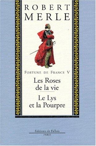 Fortune de France, volume V : Les Roses de la vie ; Le Lys pourpre