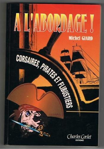 A l'abordage ! Corsaires, pirates et flibustiers