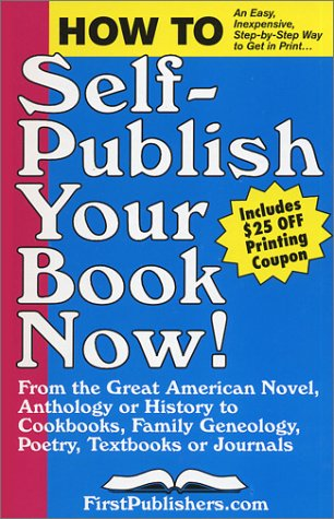 How to Self-Publish Your Book Now! : An Easy, Inexpensive, Step-by-Step Way to Get in Print