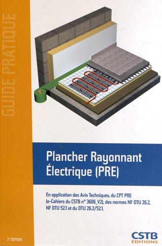 Plancher Rayonnant Electrique (PRE). En application des Avis Techniques, du CPT PRE (e-Cahiers du CSTB n° 3606_V2), des normes NF DTU 26.2, NF DTU 52.1 et du DTU 26.2/52.1.