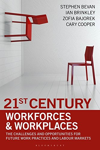 21st Century Workforces and Workplaces [Paperback] Stephen Bevan, Ian Brinkley and Cary Cooper