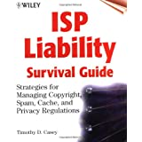 ISP Liability Survival Guide (NC): Strategies for Managing Copyright, Spam, Cache and Privacy Regulations (Networking Council)