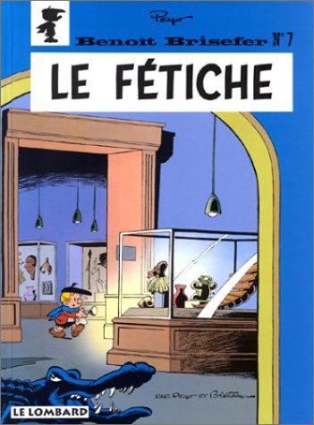 Les indispensables à 31F : Benoît Brisefer, tome 7 : Le Fétiche