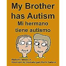 My Brother has Autism Mi hermano tiene autismo (English/Spanish) (English Edition)