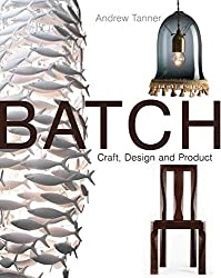 Batch, Craft, Design and Product: The Work of the Designer Maker