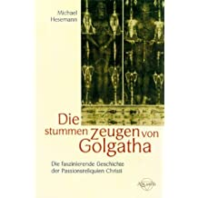 Die stummen Zeugen von Golgatha