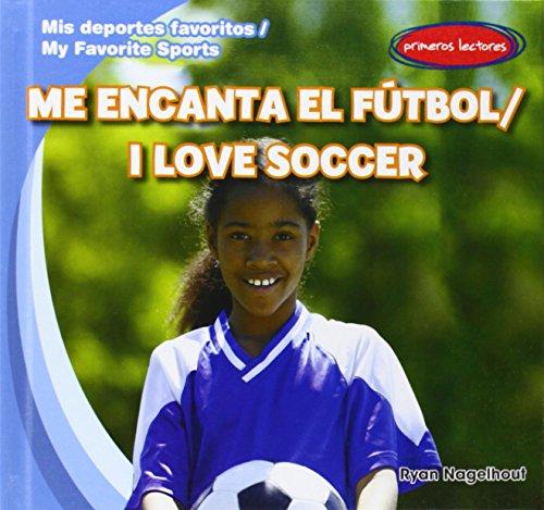 Me encanta el futbol/I Love Soccer (Mis Deportes Favoritos/My Favorite Sports) por Ryan Nagelhout