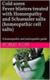 Cold sores Fever blisters treated with Homeopathy and Schuessler salts (homeopathic cell salts):