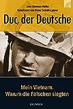 Duc, der Deutsche: Mein Vietnam. Warum die Falschen siegten - Uwe Siemon-Netto