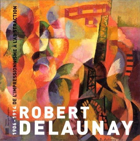 Robert Delaunay, 1906-1914 par Pascal Rousseau