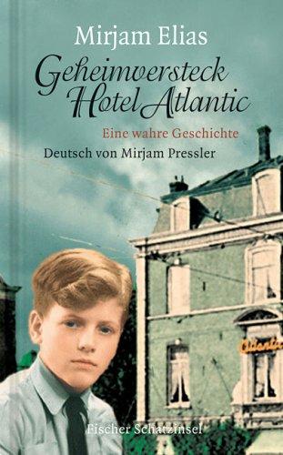 Preisvergleich Produktbild Geheimversteck Hotel Atlantic: Eine wahre Geschichte