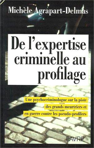 De l'expertise criminelle au profilage : Une psychocriminologue sur la piste des grands meurtriers et en guerre contre les pseudo-profilers