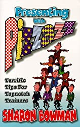 Presenting With Pizzazz: Terrific Tips for Topnotch Trainers