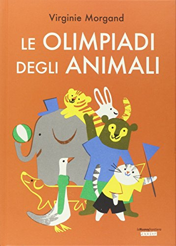 Le Olimpiadi degli animali. Ediz. illustrata