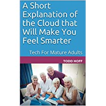 A Short Explanation of the Cloud that Will Make You Feel Smarter: Tech For Mature Adults