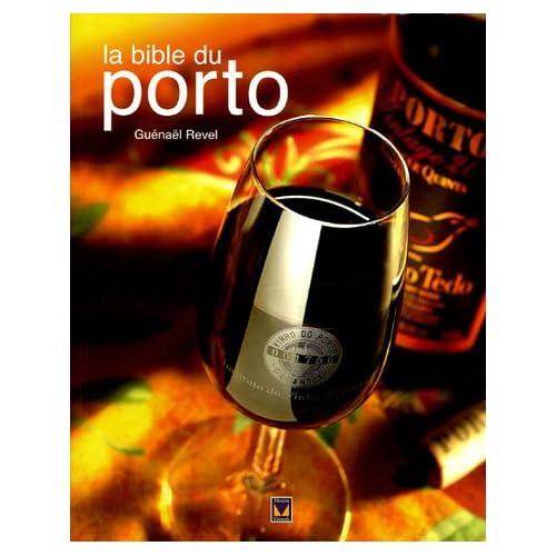 La bible du Porto : Plus de 280 Portos dégustés et commentés