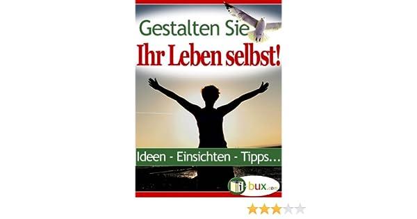 Gestalten Sie Ihr Leben selbst (Bewusste Lebensgestaltung 1) (German Edition)