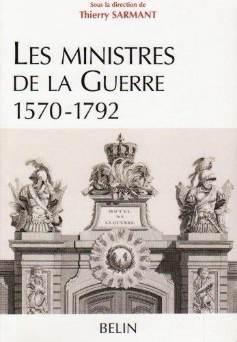 Les ministres de la Guerre 1570-1792 : Histoire et dictionnaire biographique