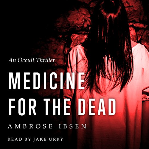 Medicine for the Dead: The Ulrich Files, Book 2 - Ambrose Ibsen - Unabridged