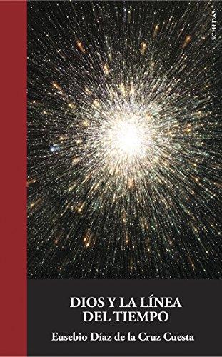 Dios y la línea del tiempo (Colección Aportes Monográficos nº 5) por Eusebio Díaz de la Cruz Cuesta