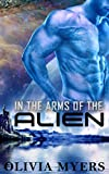 Alien Romance: In the Arms of the Alien   (Sci-Fi Romance) (Alien Abduction Romance)