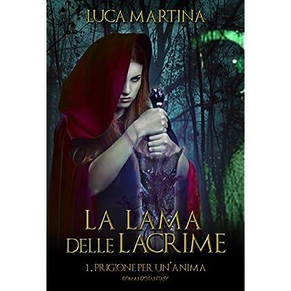 La Lama Delle Lacrime - Libro I Prigione Per Un'anima (La Saga Della Lama Delle Lacrime Vol. 1)