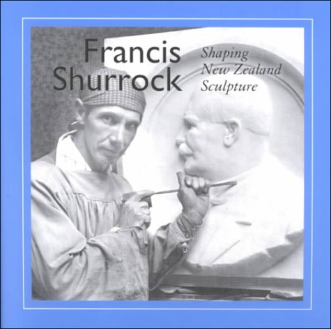 Francis Shurrock: Shaping New Zealand Sculpture por Mark Stocker