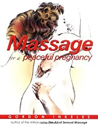 Massage for a Peaceful Pregnancy: A Daily Book for New Mothers and Fathers by Gordon Inkeles (2007) Paperback