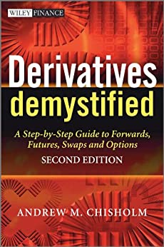 Derivatives Demystified: A Step-by-Step Guide to Forwards, Futures, Swaps and Options by [Chisholm, Andrew M.]