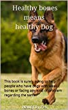 Healthy bonesmeanshealthy Dog: This book is surely going to help people who have dogs with weak bones or facing any kind of problem regarding the same. (Series 1) (Hindi Edition)