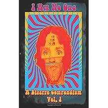 A Bizarre Compendium: I Am No One: Volume 1