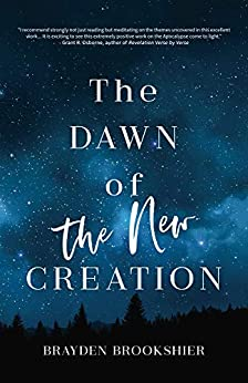 The Dawn of the New Creation: Exploring the Christian Hope As Told by Revelation (English Edition) par [Brookshier, Brayden Rockne]