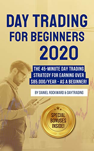 Day Trading For Beginners 2020: The 45-Minute Day Trading Strategy For Earning Over $85.000/Year - As a Beginner! (English Edition)