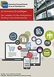 eCommerce Grundlagen: Der Leitfaden für den erfolgreichen Einstieg in den Online-Handel (MCC Online-Marketing eBooks 30)