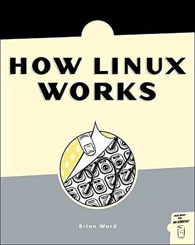 How Linux Works: What Every Superuser Should Know por Brian Ward