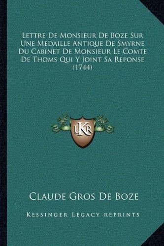 Preisvergleich Produktbild Lettre de Monsieur de Boze Sur Une Medaille Antique de Smyrne Du Cabinet de Monsieur Le Comte de Thoms Qui y Joint Sa Reponse (1744)